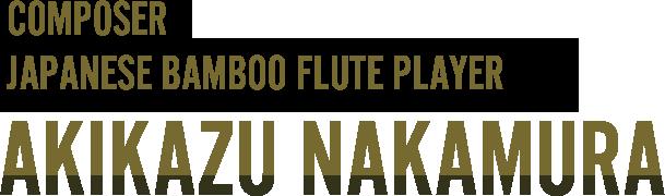 COMPOSER JAPANESE BAMBOO FLUTE PLAYER AKIKAZU NAKAMURA